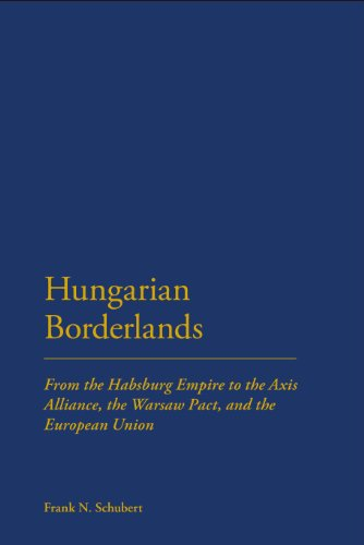 Hungarian Borderlands: From the Habsburg Empire to the Axis Alliance, the Warsaw Pact and the European Union free download