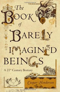 The Book of Barely Imagined Beings: A 21st Century Bestiary free download
