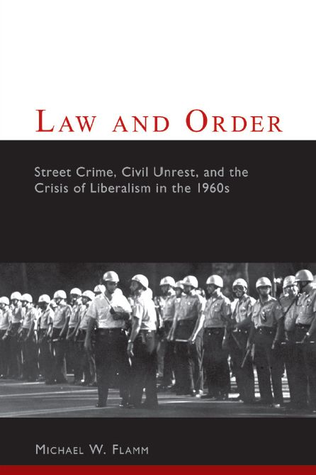 Law and Order: Street Crime, Civil Unrest, and the Crisis of Liberalism in the 1960s free download