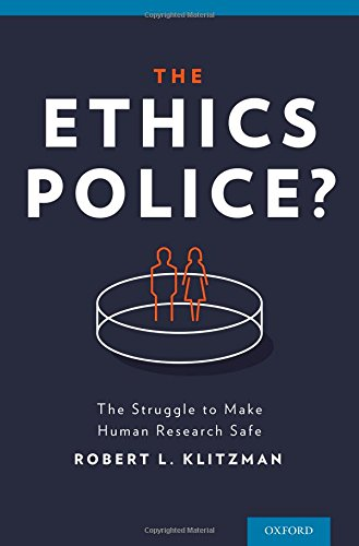The Ethics Police?: The Struggle to Make Human Research Safe free download