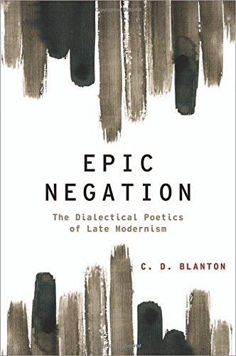Epic Negation: The Dialectical Poetics of Late Modernism free download