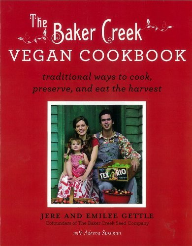 The Baker Creek Vegan Cookbook: Traditional Ways to Cook, Preserve, and Eat the Harvest free download