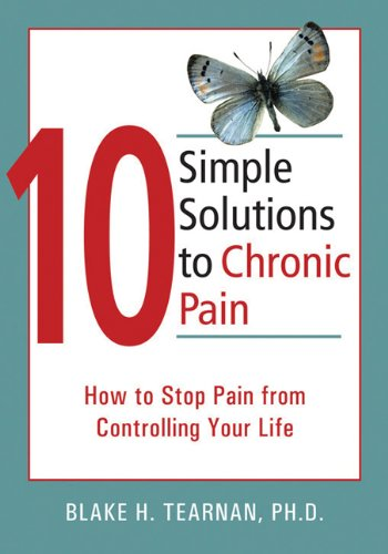 10 Simple Solutions to Chronic Pain: How to Stop Pain from Controlling Your Life free download
