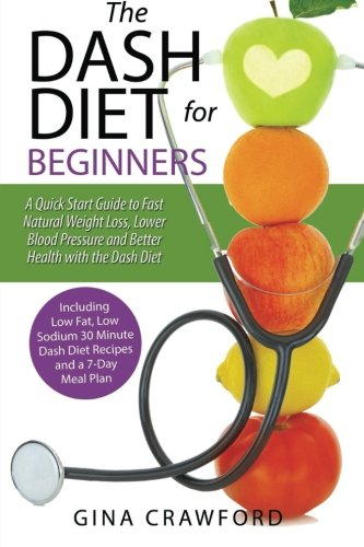 DASH Diet for Beginners: A DASH Diet QUICK START GUIDE to Fast Natural Weight Loss, Lower Blood Pressure and Better Health free download