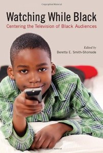 Watching While Black: Centering the Television of Black Audiences free download