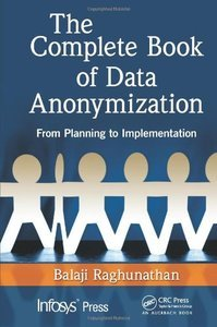 The Complete Book of Data Anonymization: From Planning to Implementation free download