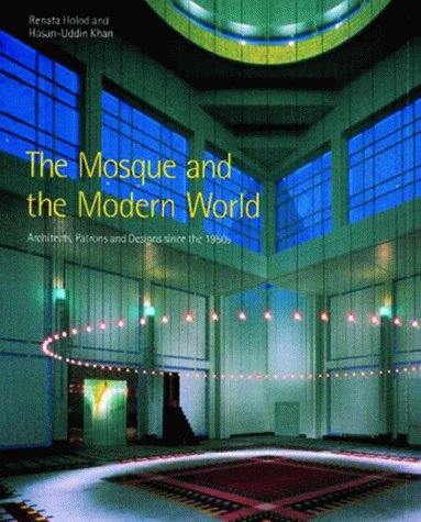 The Mosque and the Modern World: Architects, Patrons and Designs Since the 1950s free download