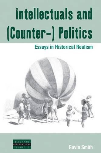 Intellectuals and (Counter-) Politics: Essays in Historical Realism (Dislocations) free download