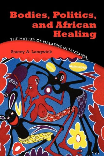 Bodies, Politics, and African Healing: The Matter of Maladies in Tanzania free download