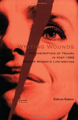 Writing Wounds: The Inscription of Trauma in Post-1968 French Women's Life-Writing (Genus 4) free download