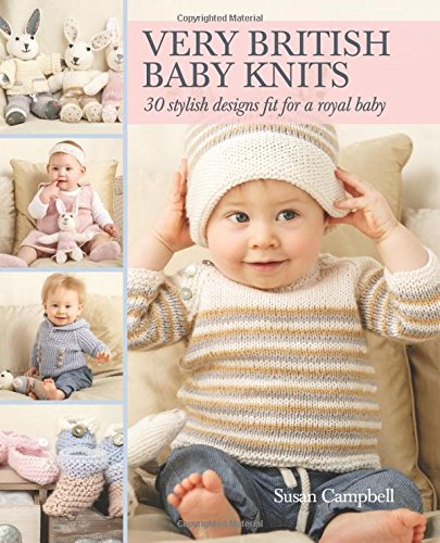 Very British Baby Knits: 30 Stylish Designs Fit for a Royal Baby free download