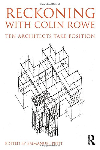 Reckoning with Colin Rowe: Ten Architects Take Position free download