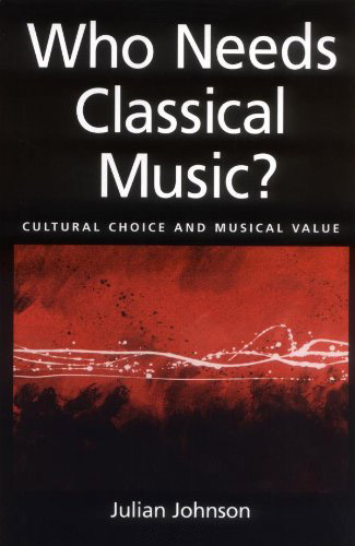 Who Needs Classical Music?: Cultural Choice and Musical Value free download