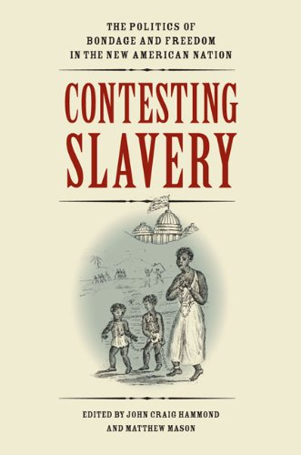 Contesting Slavery: The Politics of Bondage and Freedom in the New American Nation free download
