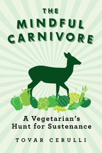 The Mindful Carnivore: A Vegetarian's Hunt for Sustenance free download