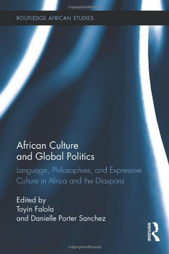 African Culture and Global Politics: Language, Philosophies, and Expressive Culture in Africa and the Diaspora free download