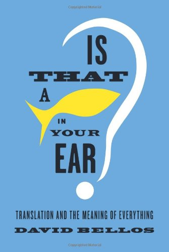 Is That a Fish in Your Ear?: Translation and the Meaning of Everything free download