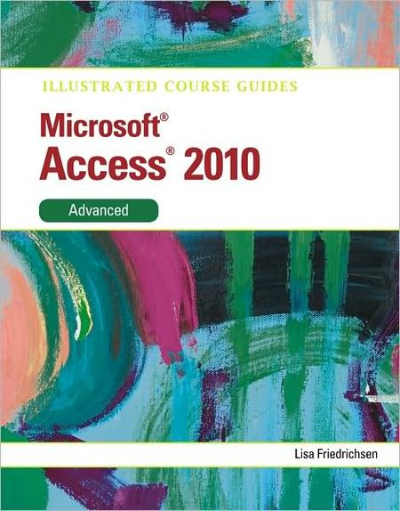 Illustrated Course Guide: Microsoft Access 2010 Advanced free download