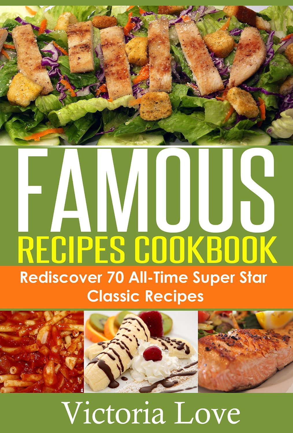 Famous Recipes Cookbook: 70 All-Time Favorite Classic Cooking Recipes! free download