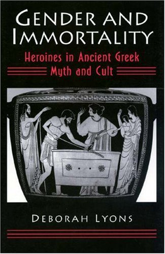 Gender and Immortality: Heroines in Ancient Greek Myth and Cult download dree