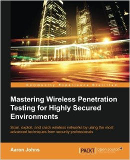 Mastering Wireless Penetration Testing for Highly-Secured Environments free download