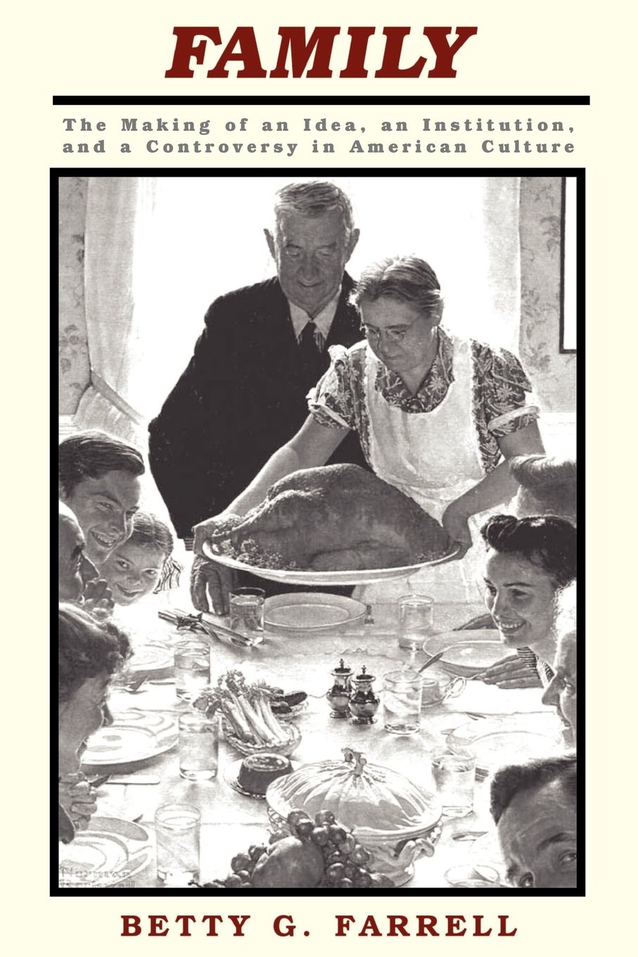 Family: The Making of an Idea, an Institution, and a Controversy in American Culture free download