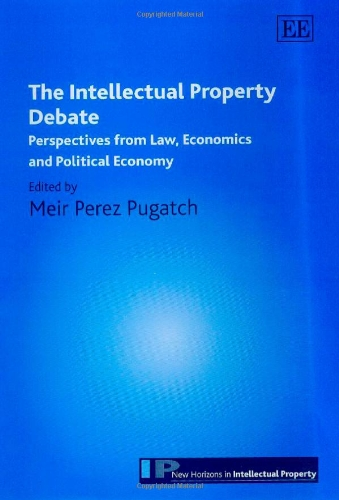The Intellectual Property Debate: Perspectives from Law, Economics And Political Economy free download