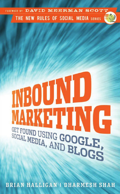 Inbound Marketing: Get Found Using Google, Social Media, and Blogs free download