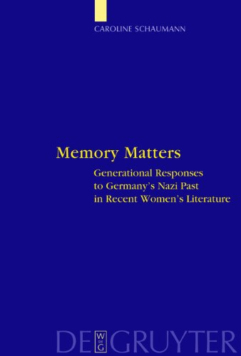 Memory Matters: Generational Responses to Germany's Nazi Past in Recent Women's Literature free download