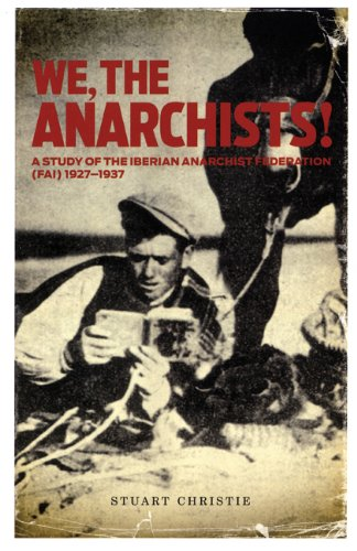 We, the Anarchists!: A Study of the Iberian Anarchist Federation (FAI) 1927-1937 free download