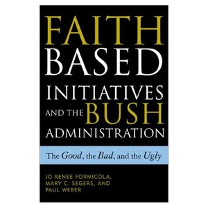 The Faith-Based Initiatives and the Bush Administration; The Good, the Bad, and the Ugly free download