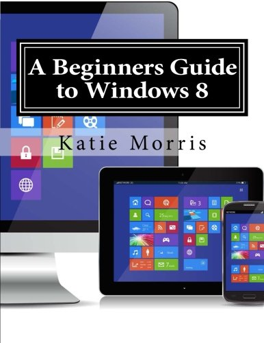 A Beginners Guide to Windows 8: The Unofficial Guide to Using Windows 8 free download