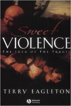 Sweet Violence: The Idea of the Tragic by Terry Eagleton free download