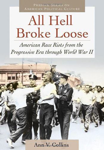 All Hell Broke Loose: American Race Riots from the Progressive Era through World War II free download