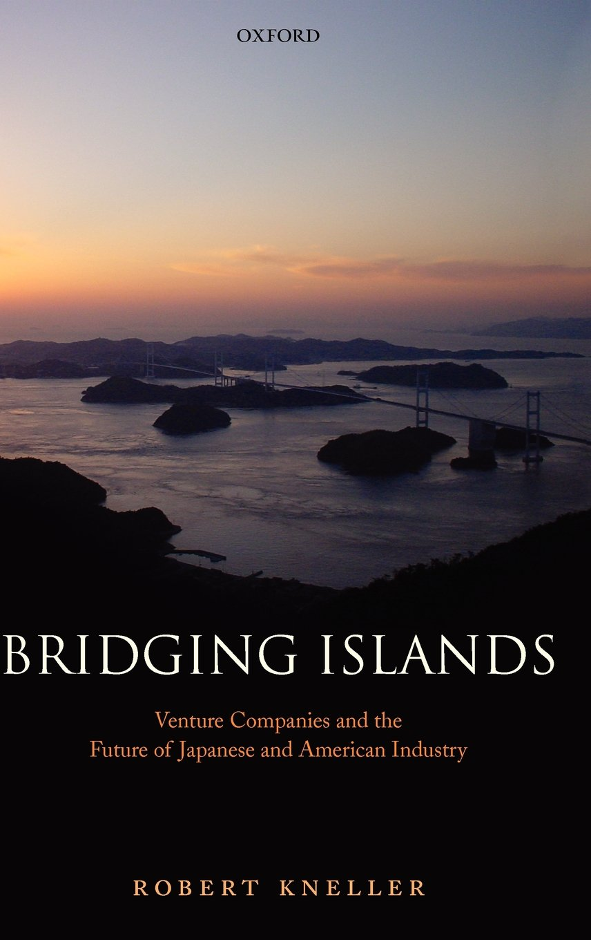 Bridging Islands: Venture Companies and the Future of Japanese and American Industry free download