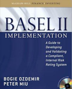 Basel II Implementation: A Guide to Developing and Validating a Compliant, Internal Risk Rating System free download