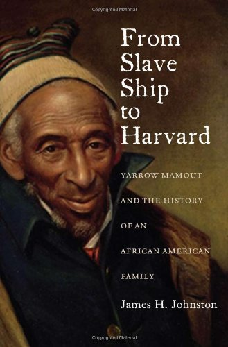 From Slave Ship to Harvard: Yarrow Mamout and the History of an African American Family free download