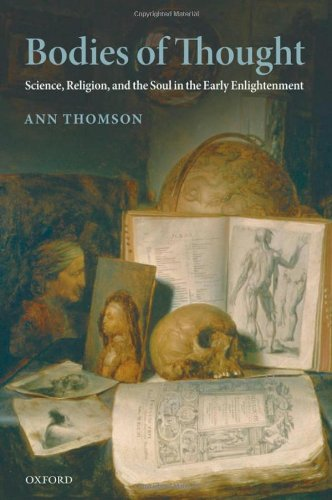 Bodies of Thought: Science, Religion, and the Soul in the Early Enlightenment by Ann Thomso free download