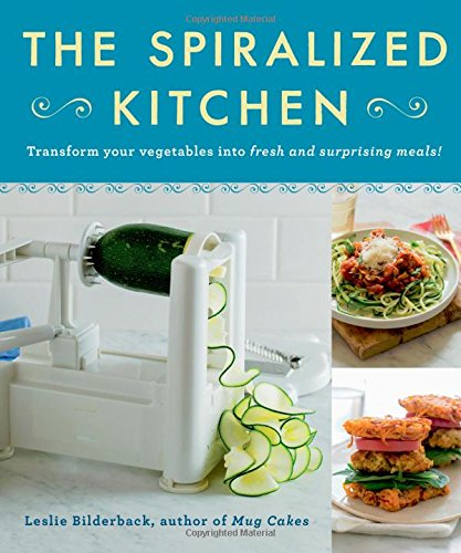 The Spiralized Kitchen: Transform Your Vegetables into Fresh and Surprising Meals free download