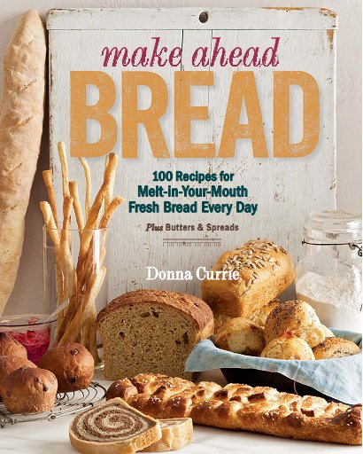 Make Ahead Bread: 100 Recipes for Melt-in-Your-Mouth Fresh Bread Every Day free download