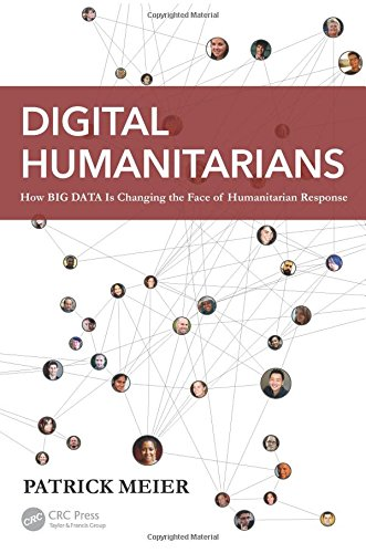 Digital Humanitarians: How Big Data Is Changing the Face of Humanitarian Response free download