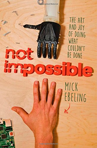 Not Impossible: The Art and Joy of Doing What Couldn't Be Done free download