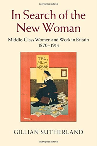 In Search of the New Woman: Middle Class Women and Work in Britain, 1870-1914 free download