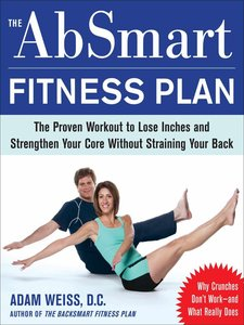 The AbSmart Fitness Plan: The Proven Workout to Lose Inches and Strengthen Your Core Without Straining Your Back free download
