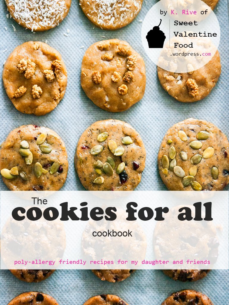 The cookies for everyone cookbook: Allergy-friendly recipes for my daughter and friends free download