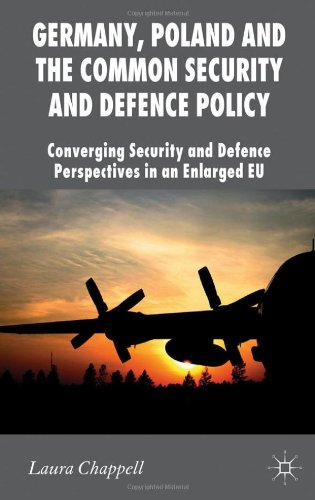 Germany, Poland and the Common Security and Defence Policy: Converging Security and Defence Perspectives in an Enlarged EU free download