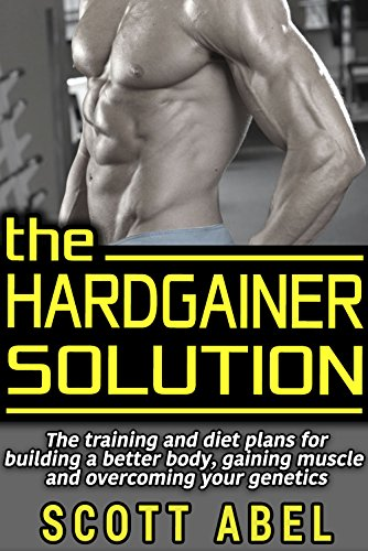 The Hardgainer Solution: The Training and Diet Plans for Building a Better Body, Gaining Muscle, and Overcoming Your Genetics free download