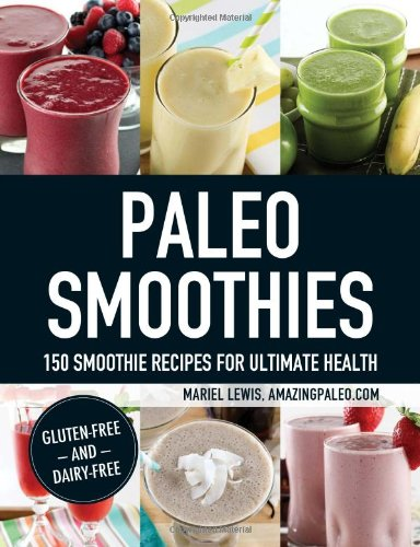 Paleo Smoothies: 150 Smoothie Recipes for Ultimate Health free download