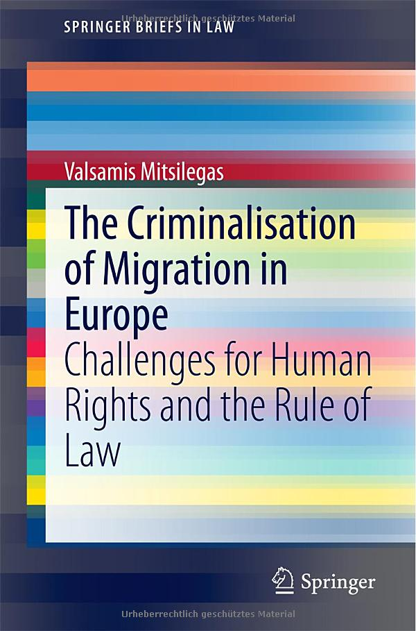 The Criminalisation of Migration in Europe: Challenges for Human Rights and the Rule of Law free download