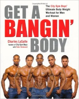 Get a Bangin' Body: The City Gym Boys' Ultimate Body Weight Workout for Men & Women free download